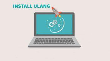 Beberapa Persiapan dan Cara Install Ulang Laptop dengan Mudah